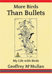 More Birds Than Bullets - My Life with Birds ebook by Geoffrey McMullan