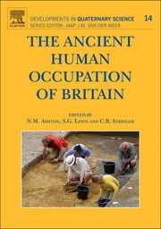 The Ancient Human Occupation of Britain ebook by Nick Ashton,Simon Lewis,Chris Stringer