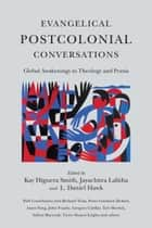 Evangelical Postcolonial Conversations ebook by Kay Higuera Smith,Jayachitra Lalitha,L. Daniel Hawk