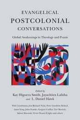 Evangelical Postcolonial Conversations - Global Awakenings in Theology and Praxis ebook by