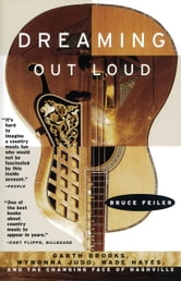 Dreaming Out Loud - Garth Brooks, Wynonna Judd, Wade Hayes, ebook by Bruce Feiler
