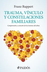 Trauma, vínculo y constelaciones familiares ebook by Franz Ruppert