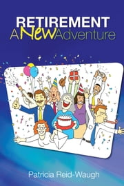 Retirement - A New Adventure ebook by Patricia Reid-Waugh