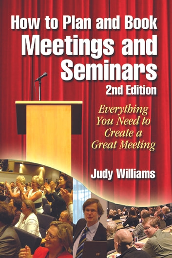 How to Plan and Book Meetings and Seminars 2nd edition - Everything you need to know to create a great meeting ebook by Judy Williams