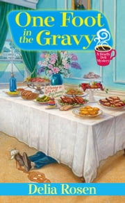 One Foot In The Gravy: - A Deadly Deli Mystery ebook by Delia Rosen