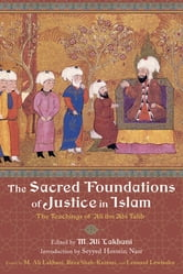 The Sacred Foundations of Justice in Islam - The Teachings of 'Ali ibn Abi Talib ebook by
