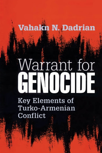 Warrant for Genocide - Key Elements of Turko-Armenian Conflict ebook by Vahakn Dadrian