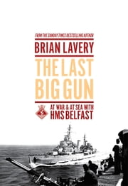 The Last Big Gun - At War & At Sea with HMS Belfast ebook by Brian Lavery