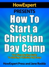 How To Start a Christian Day Camp: Your Step-By-Step Guide To Starting a Christian Day Camp ebook by HowExpert