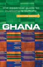 Ghana - Culture Smart! - The Essential Guide to Customs & Culture ebook by Ian Utley