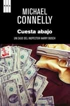 Cuesta abajo - Un caso de Harry Bosch eBook by Michael Connelly, Antonio Padilla