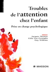 Troubles de l'attention chez l'enfant - Prise en charge psychologique ebook by Jacques Thomas, Guy Willems, Célia Vaz-Cerniglia,...