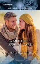 A MOTHER'S SPECIAL CARE ebook by Jessica Matthews
