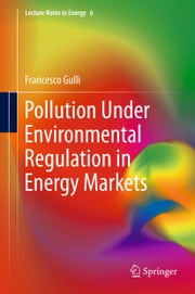 Pollution Under Environmental Regulation in Energy Markets ebook by Francesco Gullì