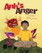 Anh's Anger ebook by Gail Silver, Christianne Kromer