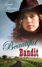 Beautiful Bandit ebook by Loree Lough