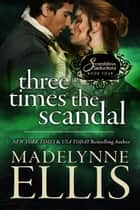 Three Times the Scandal - Scandalous Seductions, #4 ebook by Madelynne Ellis