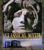 Classical Myth: A Treasury of Greek and Roman Legends, Art, and History - A Treasury of Greek and Roman Legends, Art, and History ebook by Jane Bingham