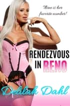 Rendezvous in Reno ebook by Delilah Dahl