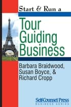 Start & Run a Tour Guiding Business ebook by Barbara Braidwood, Susan Boyce & Richard Cropp
