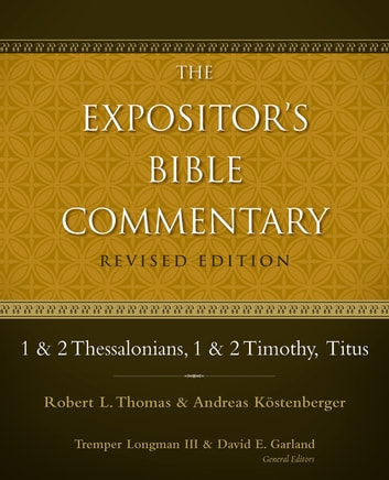 1 and 2 Thessalonians, 1 and 2 Timothy, Titus eBook by Robert L. Thomas,Andreas J. Kostenberger,Tremper Longman III,David E. Garland