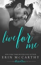 Live For Me ebook by Erin McCarthy