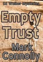 Empty Trust - Ed Walker Mysteries, #7 ebook by Mark Connolly