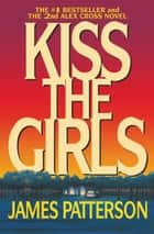 Kiss the Girls ebook by James Patterson