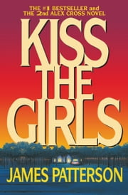 Kiss the Girls - A Novel by the Author of the Bestselling Along Came a Spider ebook by James Patterson