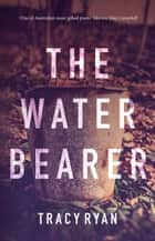 The Water Bearer ebook by Tracy Ryan