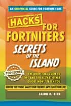 Hacks for Fortniters: Secrets of the Island - An Unoffical Guide to Tips and Tricks That Other Guides Won't Teach You ebook by Jason R. Rich