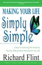 Making Your Life Simply Simple ebook by Richard Flint