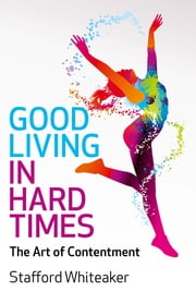 Good Living in Hard Times ebook by Stafford Whiteaker