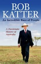 An Incredible Race of People ebook by Bob Katter Jr