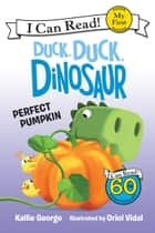 Duck, Duck, Dinosaur: Perfect Pumpkin ebook by Oriol Vidal, Kallie George