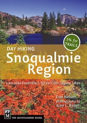 Day Hiking Snoqualmie Region ebook by Dan Nelson,Alan Bauer