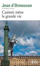 Casimir mène la grande vie ebook by Jean d'Ormesson