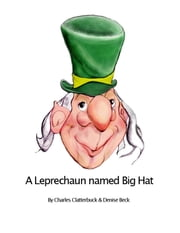 A Leprechaun Named Big Hat ebook by Charles Clatterbuck