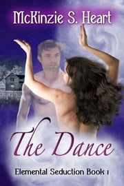 Elemental Seduction-The Dance ebook by McKinzie S. Heart