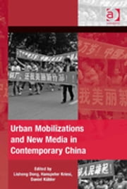 Urban Mobilizations and New Media in Contemporary China ebook by Professor Daniel Kübler,Professor Hanspeter Kriesi,Professor Lisheng Dong,Dr Hank Johnston