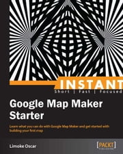 Instant Google Map Maker Starter ebook by Limoke Oscar