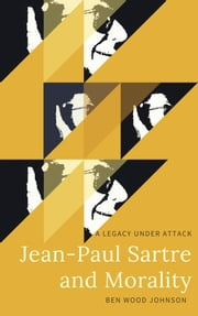 Jean-Paul Sartre and Morality ebook by Ben Wood Johnson
