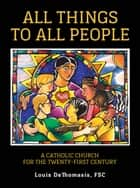 All Things to All People ebook by Louis DeThomasis