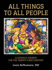 All Things to All People - A Catholic Church for the Twenty-First Century ebook by Louis DeThomasis