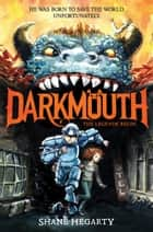 Darkmouth #1: The Legends Begin ebook by Shane Hegarty, James de la Rue