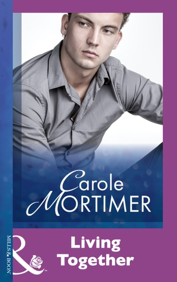 Living Together (Mills & Boon Modern) eBook by Carole Mortimer