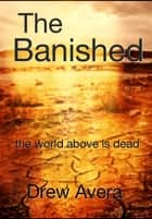 The Banished (Chapters 1-10) ebook by Drew Avera