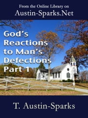 God's Reactions to Man's Defections - Part 1 ebook by T. Austin-Sparks