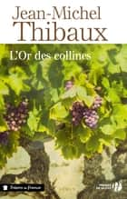 L'Or des collines ebook by Jean-Michel THIBAUX