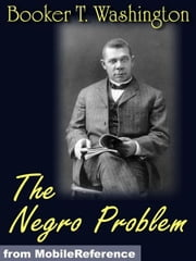 The Negro Problem. Illustrated.: Booker T. Washington, W.E. Burghardt DuBois, Charles W. Chesnutt, Wilford H. Smith, H.T. Kealing, Paul Laurence Dunbar, T. Thomas Fortune (Mobi Classics) ebook by Booker T. Washington